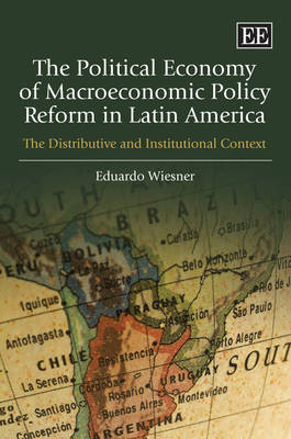 The Political Economy of Macroeconomic Policy Reform in Latin America: The Distributive and Institutional Context (Paperback)