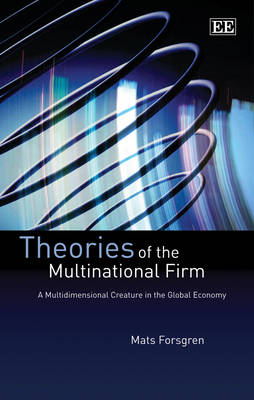 Theories of the Multinational Firm: A Multidimensional Creature in the Global Economy (Paperback)