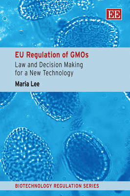 Eu Regulation of Gmos: Law and Decision Making for a New Technology - Biotechnology Regulation Series (Paperback)