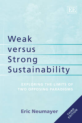 Weak Versus Strong Sustainability: Exploring the Limits of Two Opposing Paradigms (Hardback)