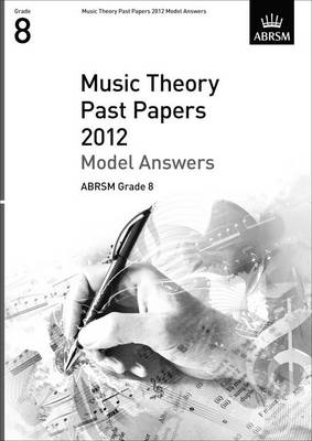 Music Theory Past Papers 2012 Model Answers, ABRSM Grade 8 - Theory of Music Exam papers & answers (ABRSM) (Sheet music)