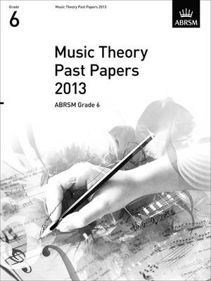 Music Theory Past Papers 2013, ABRSM Grade 6 - Theory of Music Exam papers & answers (ABRSM) (Sheet music)