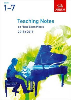 Teaching Notes on Piano Exam Pieces 2015 & 2016, ABRSM Grades 1-7 - ABRSM Exam Pieces (Sheet music)