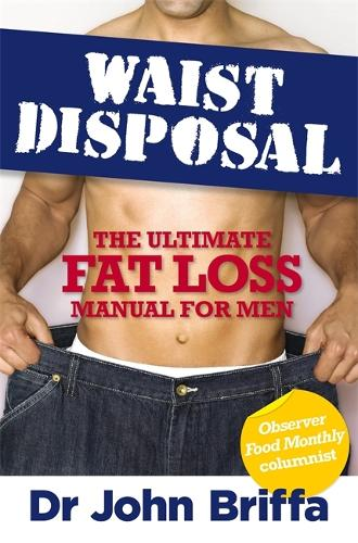 Waist Disposal: The Ultimate Fat Loss Manual for Men (Paperback)