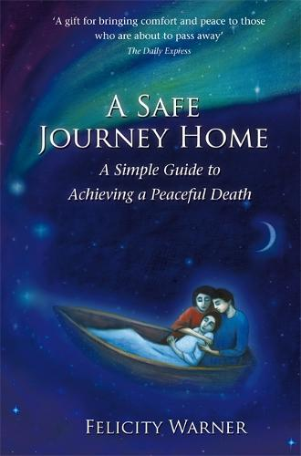 A Safe Journey Home: A Simple Guide to Achieving a Peaceful Death (Paperback)