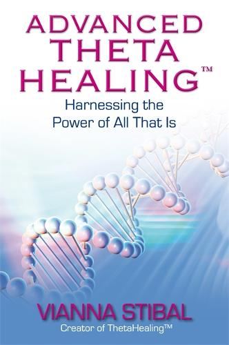 Advanced ThetaHealing (R): Harnessing the Power of All That Is (Paperback)