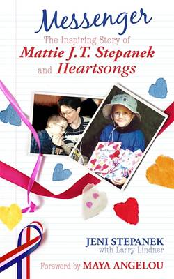 Messenger: The Amazing Story of Mattie J.T. Stepanek and Heartsongs (Paperback)