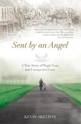 Sent by an Angel: A True Story of Tragic Loss & Unexpected Love (Paperback)