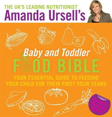 Amanda Ursell's Baby and Toddler Food Bible: Your Essential Guide to Feeding Your Child for Their First Four Years (Hardback)