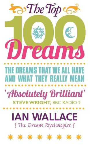 The Top 100 Dreams: The Dreams That We All Have and What They Really Mean (Paperback)