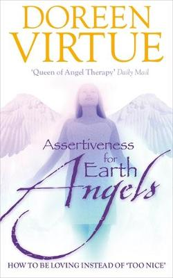 Assertiveness for Earth Angels: How to be Loving Instead of 'Too Nice' (Hardback)