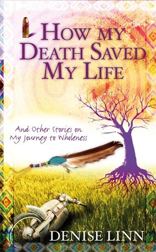 How My Death Saved My Life: And Other Stories On My Journey To Wholeness (Paperback)
