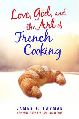 Love, God, and the Art of French Cooking (Paperback)