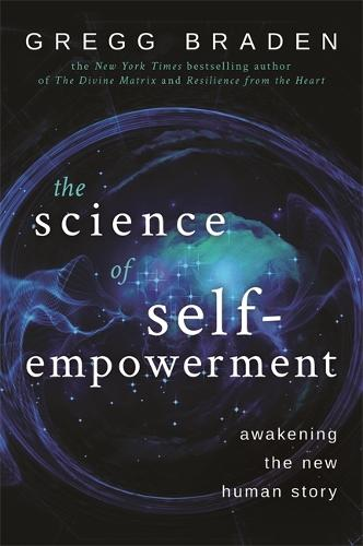 The Science of Self-Empowerment: Awakening the New Human Story (Paperback)