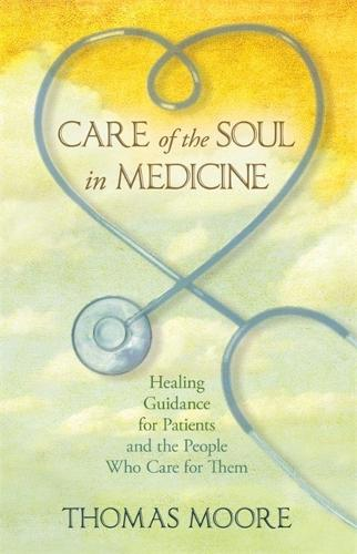 Care of the Soul in Medicine: Healing Guidance for Patients, Families and the People Who Care for Them (Paperback)