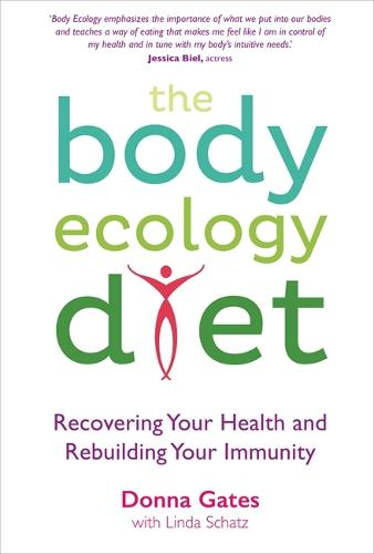 The Body Ecology Diet: Recovering Your Health and Rebuilding Your Immunity (Paperback)