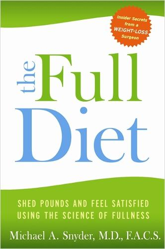 The Full Diet: A Weight-Loss Doctor's 7-Day Guide to Shedding Pounds for Good (Paperback)