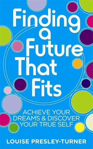 Finding a Future That Fits: Achieve Your Dreams & Discover Your True Self (Paperback)