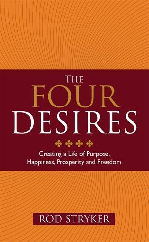 The Four Desires: Creating a Life of Purpose, Happiness, Prosperity and Freedom (Paperback)