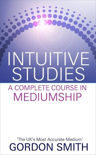 Intuitive Studies: A Complete Course in Mediumship (Paperback)