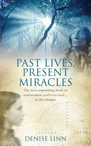 Past Lives, Present Miracles: The most empowering book on reincarnation you'll ever need... in this lifetime! (Paperback)