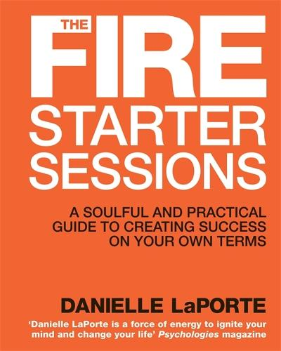 The Fire Starter Sessions: A Soulful and Practical Guide to Creating Success on Your Own Terms (Paperback)