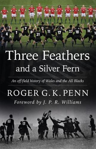 Three Feathers and a Silver Fern - An Off-Field History of the 'Wales-All Blacks Fixtures' (Paperback)