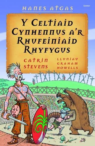 Hanes Atgas: Y Celtiaid Cynhennus a'r Rhufeiniaid Rhyfygus (Paperback)