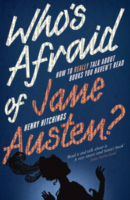Who's Afraid of Jane Austen?: How to Really Talk About Books You Haven't Read (Paperback)