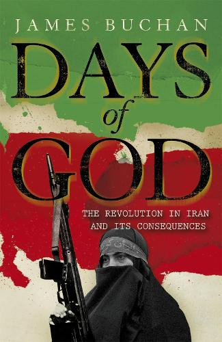 Days of God: The Revolution in Iran and Its Consequences (Paperback)