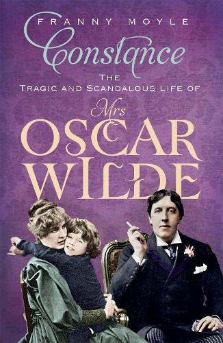 Constance: The Tragic and Scandalous Life of Mrs Oscar Wilde (Paperback)