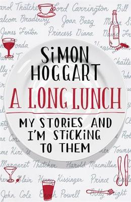 A Long Lunch: My Stories and I'm Sticking to Them (Hardback)
