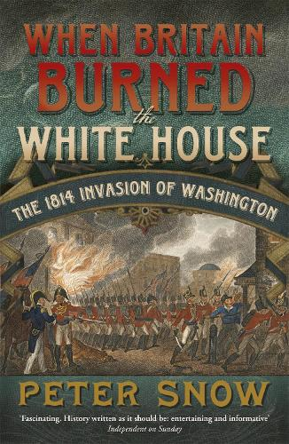 When Britain Burned the White House: The 1814 Invasion of Washington (Paperback)