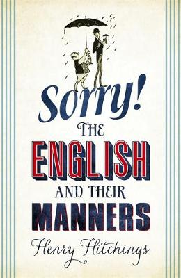 Sorry!: The English and Their Manners (Hardback)