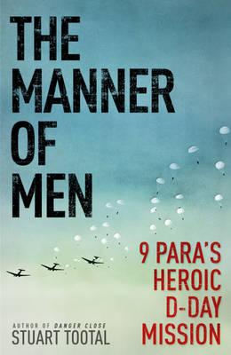 The Manner of Men: 9 PARA's Heroic D-day Mission (Hardback)