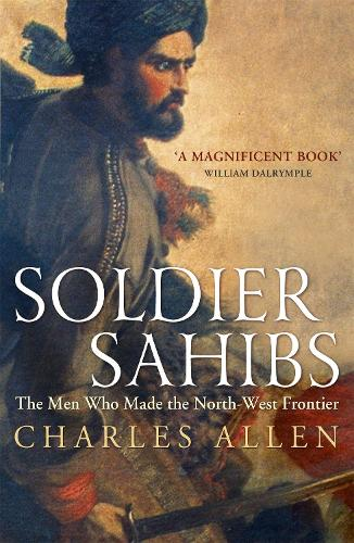Soldier Sahibs: The Men Who Made the North-West Frontier (Paperback)