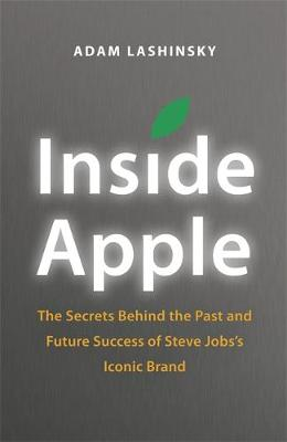 Inside Apple: The Secrets Behind the Past and Future Success of Steve Jobs's Iconic Brand (Hardback)