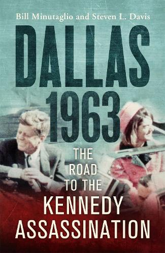 Dallas: 1963: The Road to the Kennedy Assassination (Hardback)