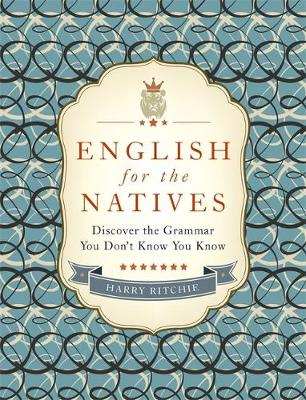 English for the Natives: Discover the Grammar You Don't Know You Know (Hardback)