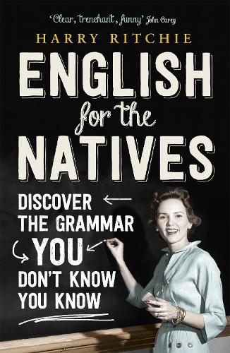 English for the Natives: Discover the Grammar You Don't Know You Know (Paperback)
