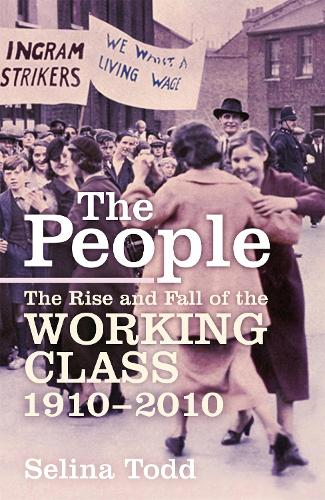 The People: The Rise and Fall of the Working Class, 1910-2010 (Hardback)