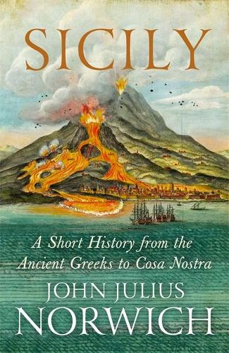 Sicily: A Short History, from the Greeks to Cosa Nostra (Hardback)