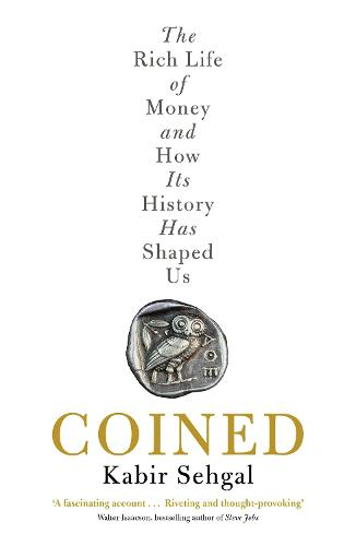 Coined: The Rich Life of Money and How Its History Has Shaped Us (Paperback)