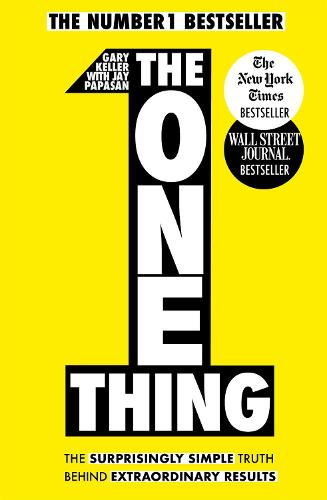 The One Thing: The Surprisingly Simple Truth Behind Extraordinary Results: Achieve your goals with one of the world's bestselling success books (Paperback)