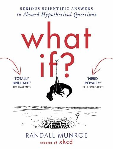 What If?: Serious Scientific Answers to Absurd Hypothetical Questions (Hardback)