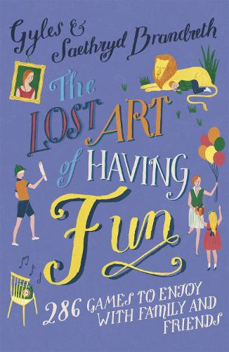 The Lost Art of Having Fun: 286 Games to Enjoy with Family and Friends (Paperback)