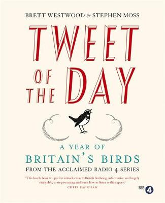 Tweet of the Day: A Year of Britain's Birds from the Acclaimed Radio 4 Series (Paperback)
