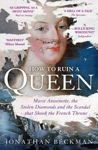 How to Ruin a Queen: Marie Antoinette, the Stolen Diamonds and the Scandal that Shook the French Throne (Paperback)