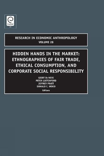 Hidden Hands in the Market: Ethnographies of Fair Trade, Ethical Consumption and Corporate Social Responsibility - Research in Economic Anthropology 28 (Hardback)