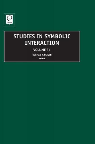 Studies in Symbolic Interaction - Studies in Symbolic Interaction 31 (Hardback)